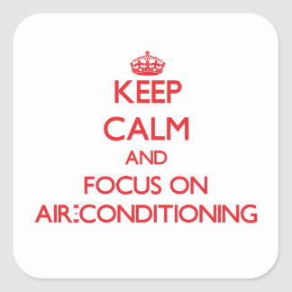 Keep calm and focus on AIR-CONDITIONING Square Sticker