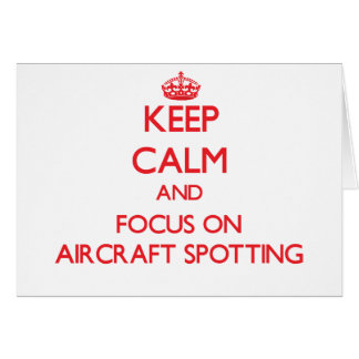 Keep calm and focus on Aircraft Spotting Card