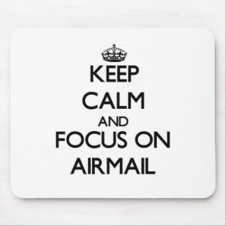 Keep Calm And Focus On Airmail Mouse Pad