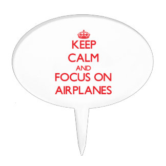 Keep calm and focus on AIRPLANES Cake Pick