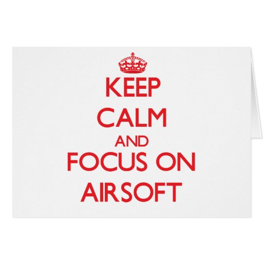 Keep calm and focus on Airsoft Greeting Cards
