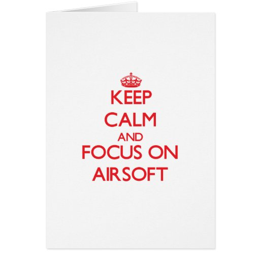 Keep calm and focus on Airsoft Greeting Card