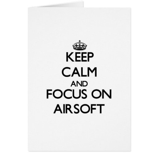 Keep calm and focus on Airsoft Card