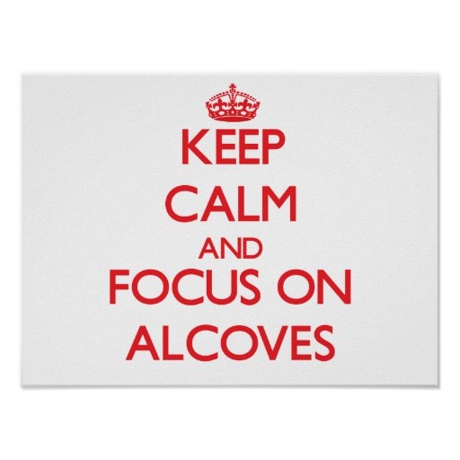 Keep calm and focus on ALCOVES Poster