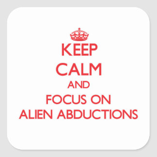 Keep Calm and focus on Alien Abductions Square Sticker