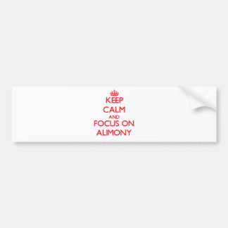 Keep calm and focus on ALIMONY Bumper Sticker