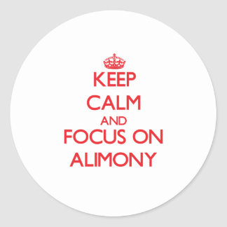 Keep calm and focus on ALIMONY Classic Round Sticker