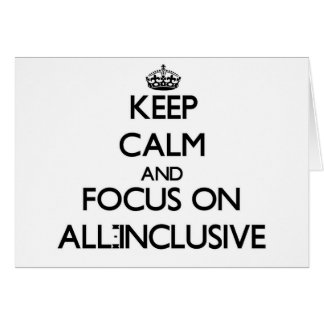 Keep Calm And Focus On All-Inclusive Greeting Card