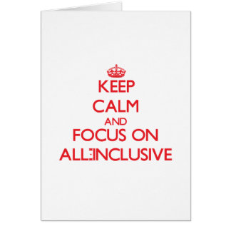 Keep calm and focus on ALL-INCLUSIVE Greeting Cards