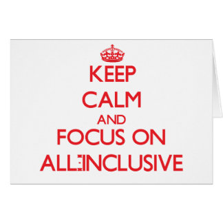 Keep calm and focus on ALL-INCLUSIVE Card