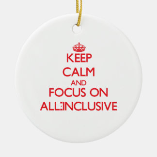 Keep calm and focus on ALL-INCLUSIVE Christmas Tree Ornament