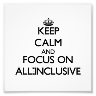 Keep Calm And Focus On All-Inclusive Photograph