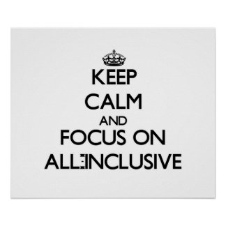 Keep Calm And Focus On All-Inclusive Poster