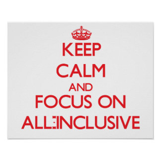 Keep calm and focus on ALL-INCLUSIVE Print