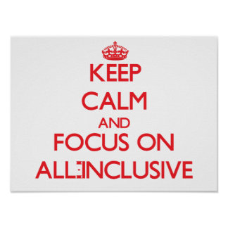 Keep calm and focus on ALL-INCLUSIVE Posters