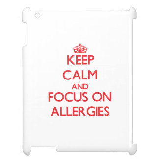 Keep calm and focus on ALLERGIES iPad Cases