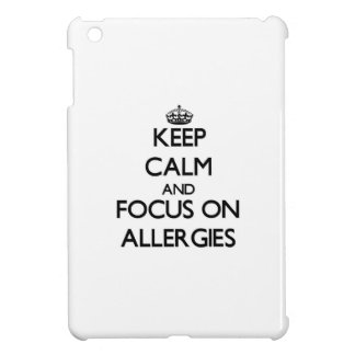 Keep Calm And Focus On Allergies iPad Mini Cases