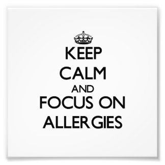 Keep Calm And Focus On Allergies Photo