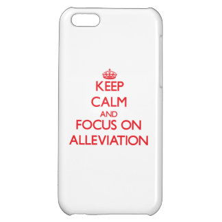 Keep calm and focus on ALLEVIATION iPhone 5C Cover