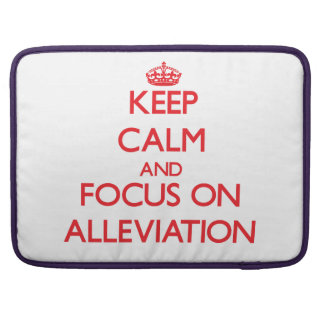 Keep calm and focus on ALLEVIATION Sleeves For MacBook Pro