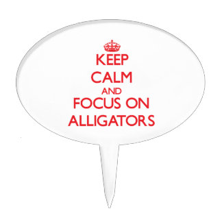 Keep calm and focus on Alligators Cake Topper