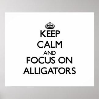 Keep calm and focus on Alligators Print