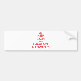 Keep calm and focus on ALLOWABLES Car Bumper Sticker
