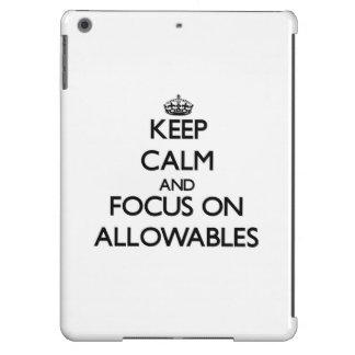 Keep Calm And Focus On Allowables Case For iPad Air