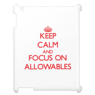 Keep calm and focus on ALLOWABLES iPad Cover