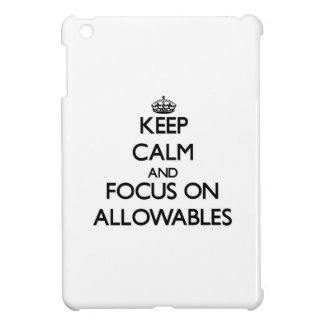 Keep Calm And Focus On Allowables Case For The iPad Mini
