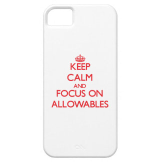 Keep calm and focus on ALLOWABLES iPhone 5 Cases
