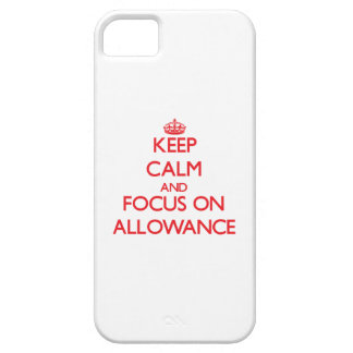 Keep calm and focus on ALLOWANCE iPhone 5 Cases