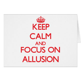Keep calm and focus on ALLUSION Greeting Card
