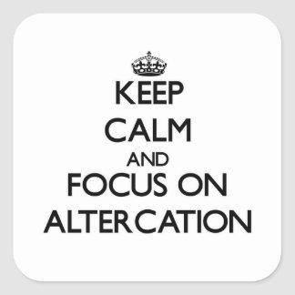 Keep Calm And Focus On Altercation Square Sticker
