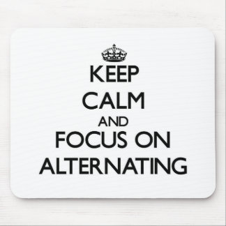Keep Calm And Focus On Alternating Mouse Pad