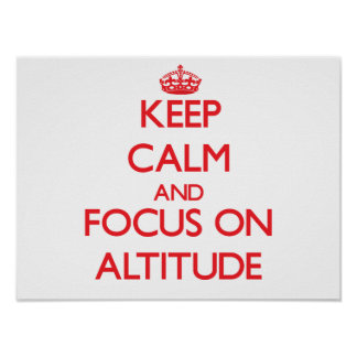 Keep calm and focus on ALTITUDE Posters