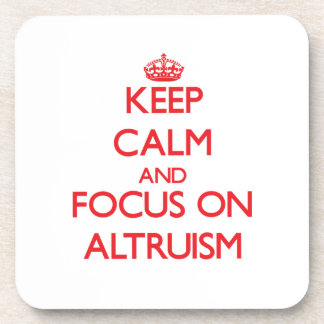 Keep calm and focus on ALTRUISM Coasters