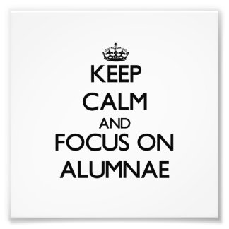 Keep Calm And Focus On Alumnae Photographic Print