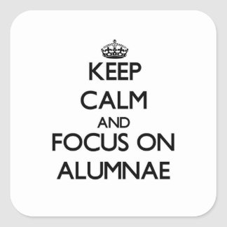 Keep Calm And Focus On Alumnae Square Sticker