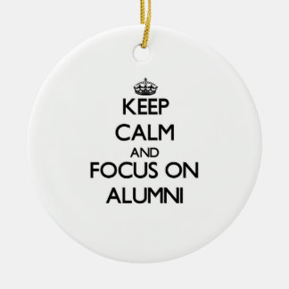 Keep Calm And Focus On Alumni Ornaments