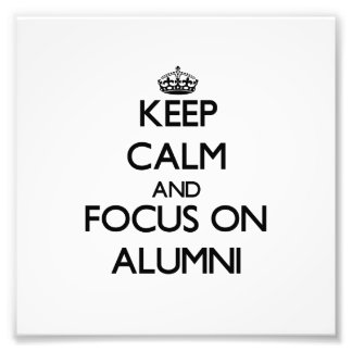 Keep Calm And Focus On Alumni Photograph