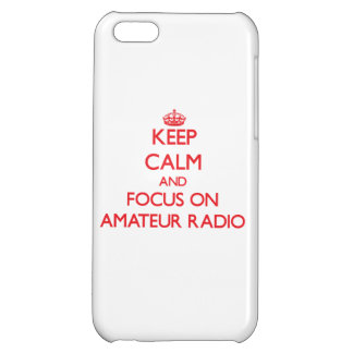 Keep calm and focus on Amateur Radio Cover For iPhone 5C