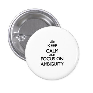 Keep Calm And Focus On Ambiguity Pinback Buttons