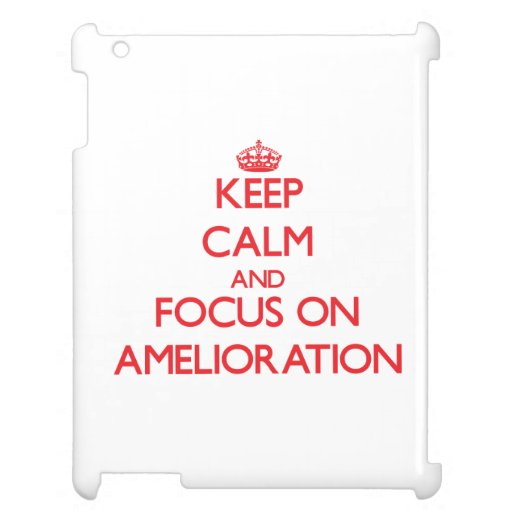 Keep calm and focus on AMELIORATION iPad Case