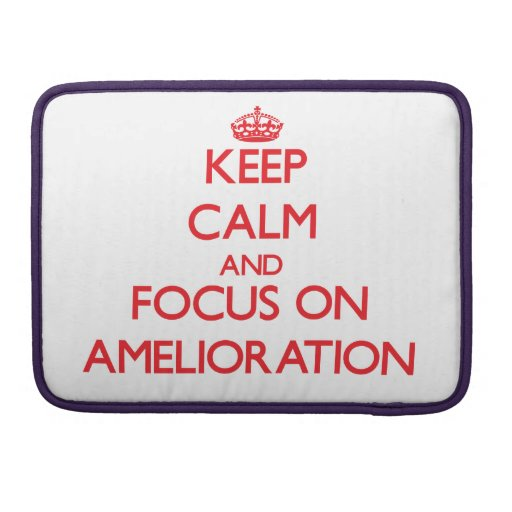 Keep calm and focus on AMELIORATION MacBook Pro Sleeves