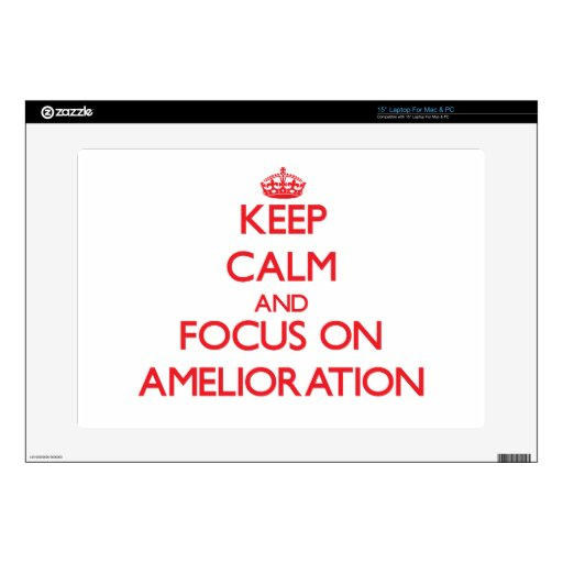 "Keep calm and focus on AMELIORATION 15"" Laptop Decals"