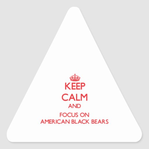 Keep calm and focus on American Black Bears Triangle Sticker