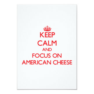 Keep Calm and focus on American Cheese 3.5x5 Paper Invitation Card
