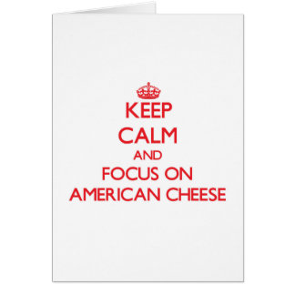 Keep Calm and focus on American Cheese Greeting Card