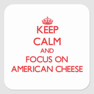 Keep Calm and focus on American Cheese Square Sticker
